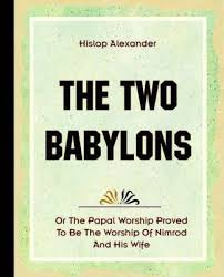 two babylons the two babylons 1903 hislop 9781594620102