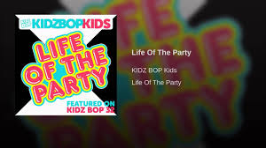 kidz bop kids life of the party kidz bop 32 available on july