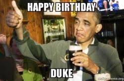 Duke Memes - happy birthday duke upvote obama make a meme