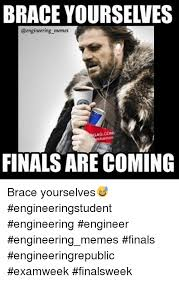 Meme Brace Yourself - nemes ag com finals are coming brace yourselves engineeringstudent