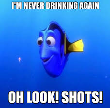 Shots Meme - dory i m never drinking again oh look shots weknowmemes