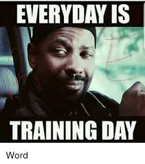 Training Meme - everyday is training day word meme on me me