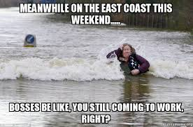 Bosses Be Like Meme - meanwhile on the east coast this weekend bosses be like you