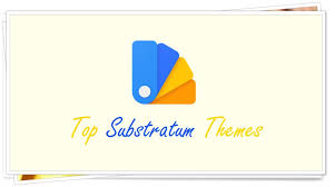 themes you top 20 substratum themes you can use