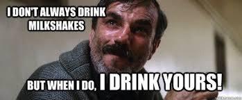 Milkshake Meme - what is the meaning of this sentence i drink your milkshake quora