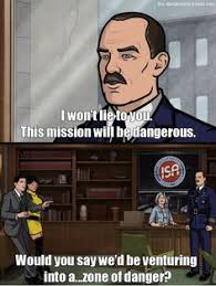 Danger Zone Meme - archer takes you into the international secret intelligence