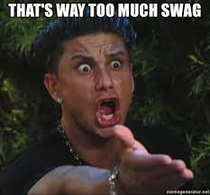 Too Much Swag Meme - that s way too much swag flippinpauly meme generator