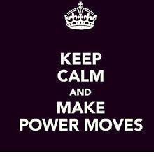 Make Keep Calm Memes - keep calm and make power moves meme on me me