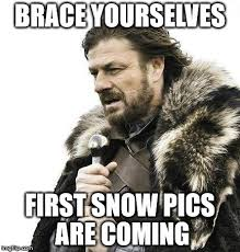 Brace Yourself Meme Maker - brace yourselves first snow pics are coming imgflip