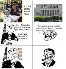 Memes Derp - police takes derp to court funny pictures quotes memes funny