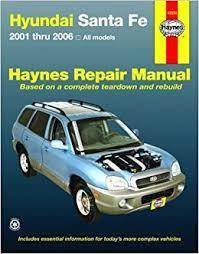 2006 hyundai santa fe manual hyundai santa fe 2001 2006 haynes repair manual editors haynes