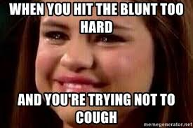 Selena Meme - when you hit the blunt too hard and you re trying not to cough