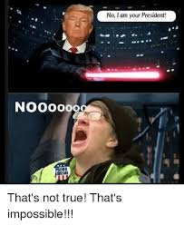 Impossible Meme - nooooooa no i am your president that s not true that s