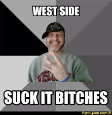 Side Bitches Meme - west side suck it bitches meme factory funnyism funny pictures