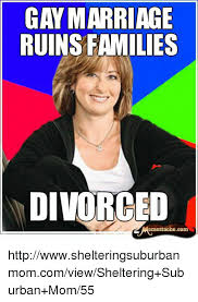 Gay Marriage Memes - gay marriage ruins families divorced emestachecom