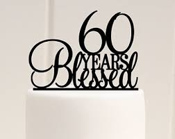 60 cake topper 60 years blessed cake topper birthday cake topper or 60th