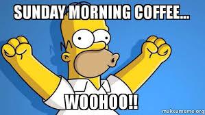 Sunday Morning Memes - sunday morning coffee woohoo happy homer make a meme