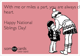 National Sibling Day Meme - with me or miles a part you are always heart happy national
