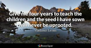 give me four years to teach the children and the seed i sown