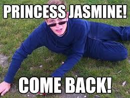 Princess Jasmine Meme - princess jasmine come back innocent kid trip quickmeme