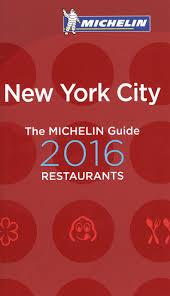 nyc guide michelin guide new york city 2016 michelin guide michelin
