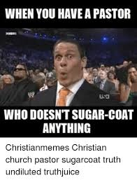Pastor Meme - when you have a pastor who doesnt sugar coat anything christianmemes