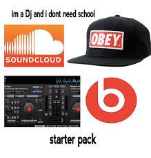 Im A Dj Meme - im a dj and i dont ned school by purpleglitchycat on deviantart