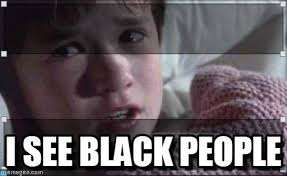 Black People Meme - i see black people i see dead people meme on memegen