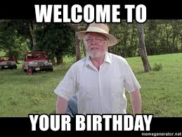 Jurassic Park Birthday Meme - welcome to your birthday john hammond welcome to jurassic park