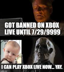 Xbox Live Meme - xbox live 9999 ban imgflip