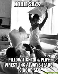 Pillow Fight Meme - korie says pillow fight n play wrestling always leads to good