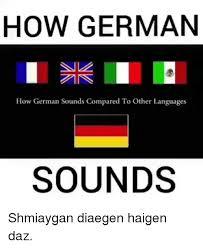 German Language Meme - 25 best memes about how german sounds how german sounds memes