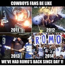 Cowboys Fans Be Like Meme - cowboys fans be like 2011 2012 memes romo 2013 2014 weve had