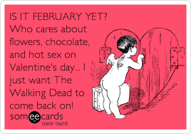 Walking Dead Valentines Day Meme - is it february yet who cares about flowers chocolate and hot