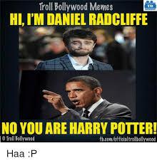 Daniel Radcliffe Meme - troll bollywood mentes tb hlim daniel radcliffe no you are harry