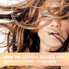 bronde hair 2015 how to achieve bronde hair without dying your hair hair