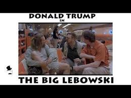 The Big Lebowski Meme - donald trump in the big lebowski youtube