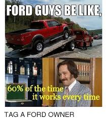 Ford Owner Memes - ford guys be like 60 of the time it works eve tag a ford owner
