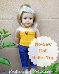 no sew american doll halter top meatloaf and melodrama