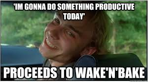 Wake N Bake Meme - makes you eat all his drugs charges you scumbag stoner quickmeme