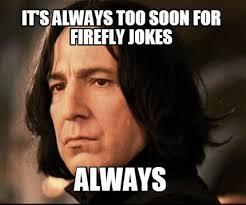 Always Meme - meme creator it s always too soon for firefly jokes always meme