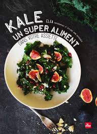 cuisine de clea kale un aliment dans votre assiette clea cuisine