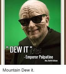 Darth Sidious Meme - dew it emperor palpatine aka darth sidious mountain dew it