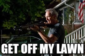 Get Off My Lawn Meme - get off my lawn gran torino rifle meme on memegen