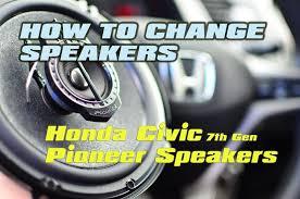 2012 honda accord speaker size changing speakers in a honda civic to pioneer speakers upgrade
