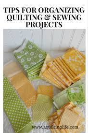 tips for organizing quilting u0026 sewing a quilting life a