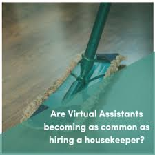 hiring a housekeeper are virtual assistants becoming as common as hiring a housekeeper