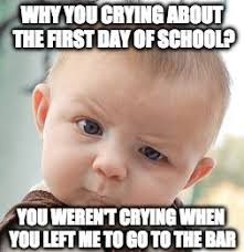 First Meme - 20 hilarious first day of school memes you will surely relate to