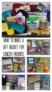 cancer gift baskets how to create a gift basket for a cancer patient