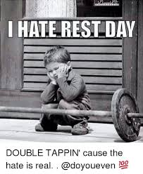 Gym Rest Day Meme - i hate rest day double tappin cause the hate is real doyoueven